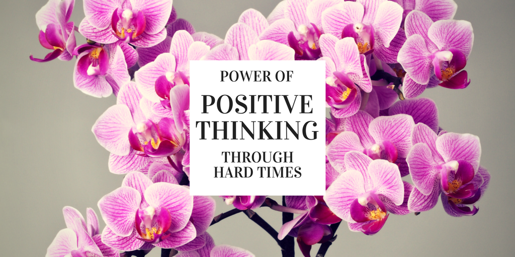 Learn how to use the power of positive thinking through hard times.