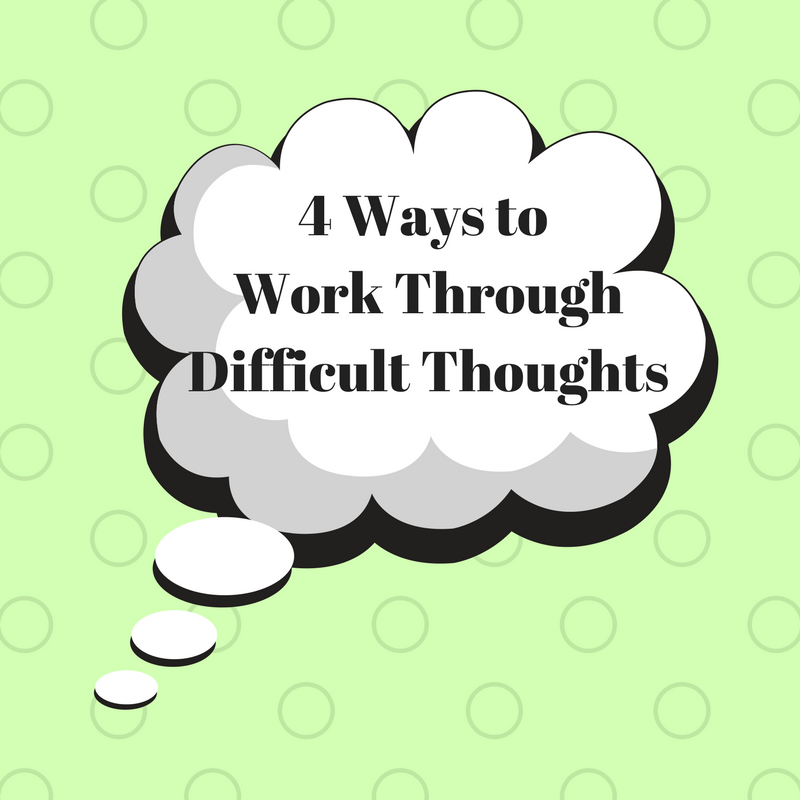 4 Ways to Work Through Difficult Thoughts