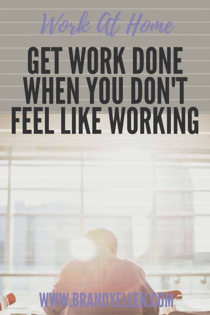 Get Work Done When you Don't Feel Like Working
