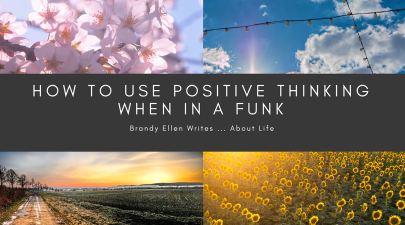 How to Use Positive Thinking When in a Funk