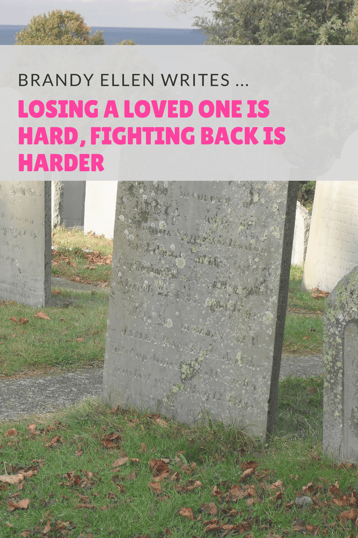 Losing a Loved One is Hard, Fighting Back is Harder
