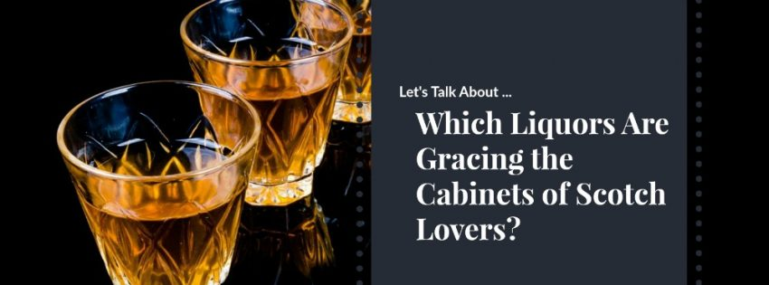 Which Liquors Are Gracing the Cabinets of Scotch Lovers?