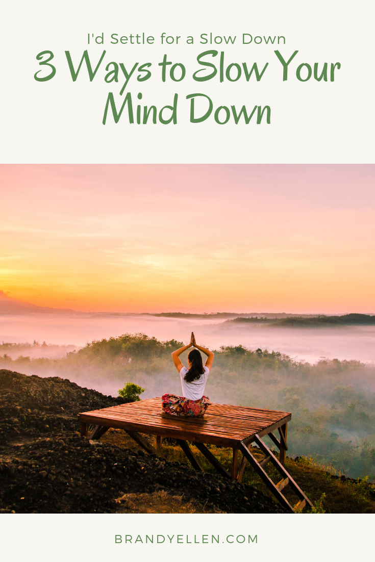 3 Ways to Slow Your Mind Down