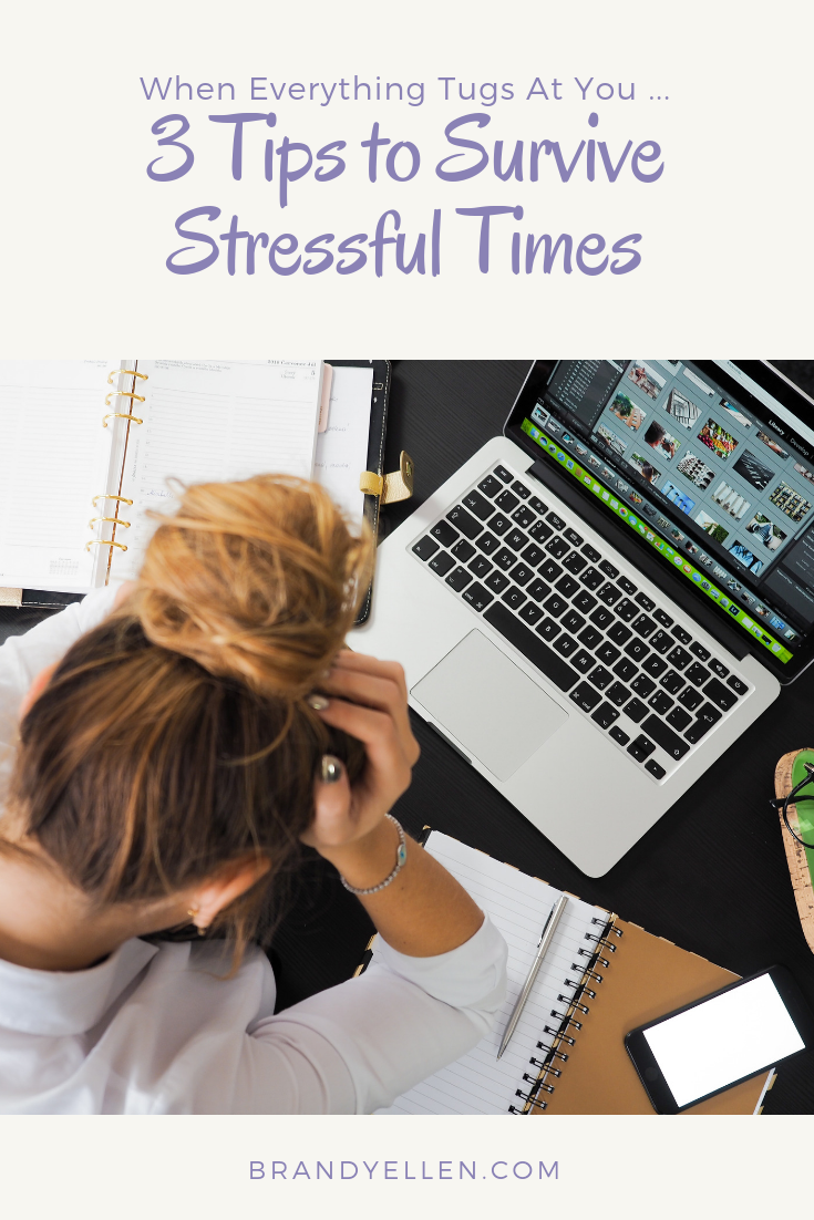 3 Tips to Survive Stressful Times