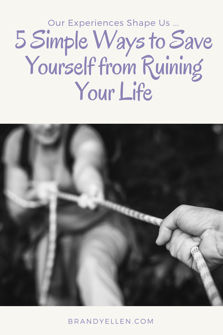 5 Simple Ways to Save Yourself from Ruining Your Life