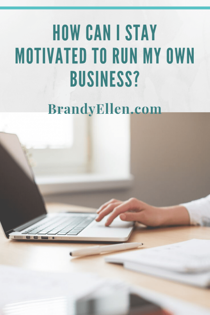 How Can I Stay Motivated to Run my Own Business?