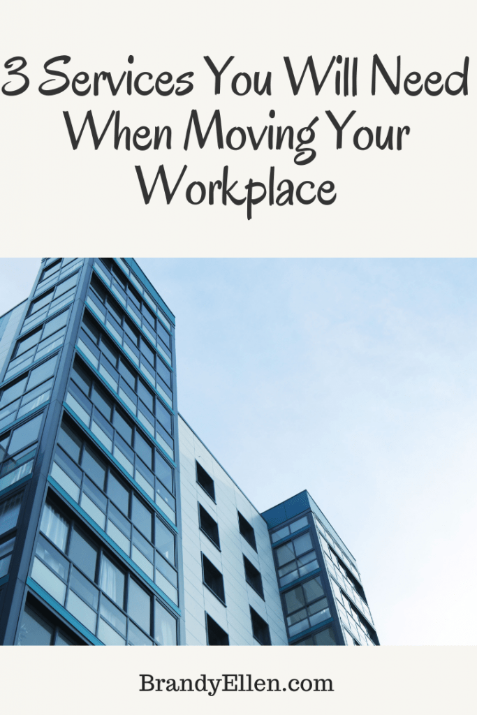 3 Services You Will Need When Moving Your Workplace