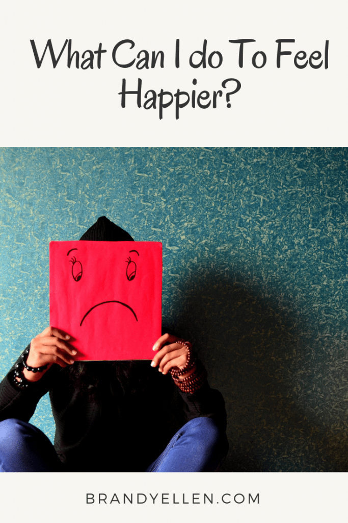What Can I do To Feel Happier?